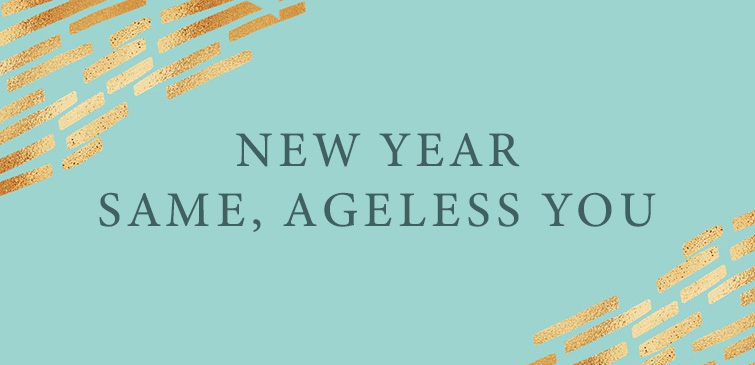 New Year. Same, Ageless You!